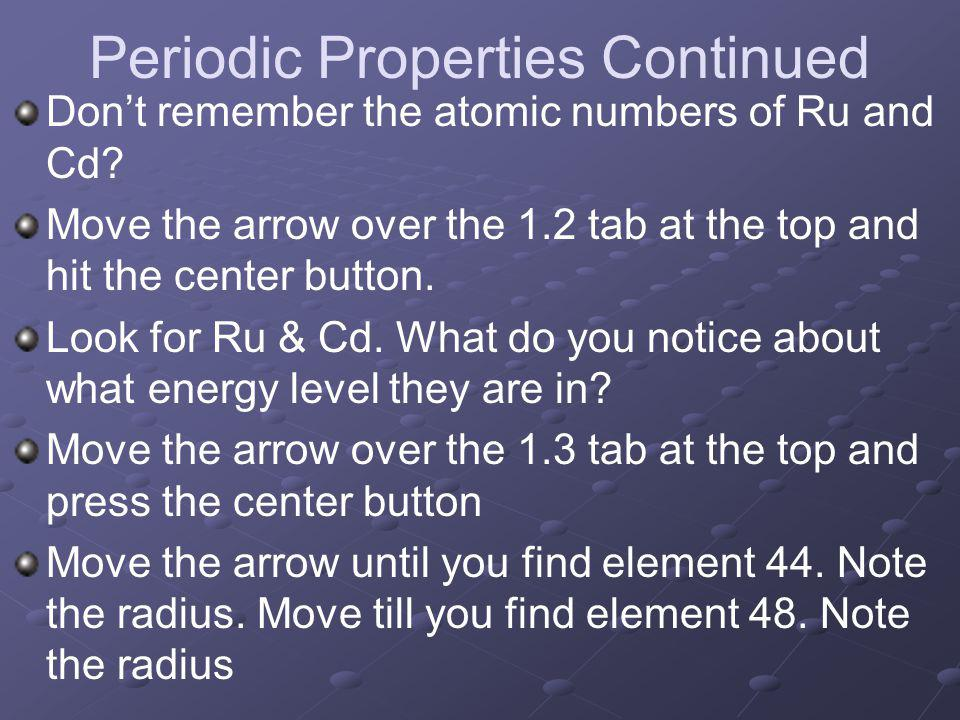Periodic Properties Continued Dont remember the atomic numbers of Ru and Cd.
