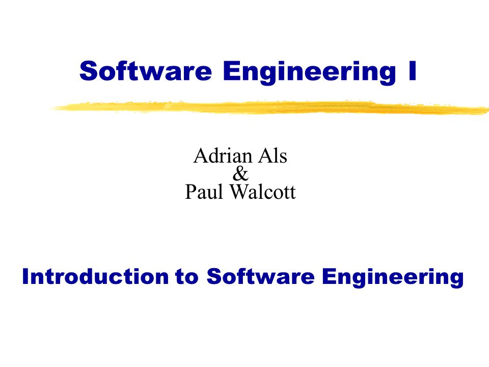 Software Engineering I Introduction to Software Engineering Adrian Als & Paul Walcott