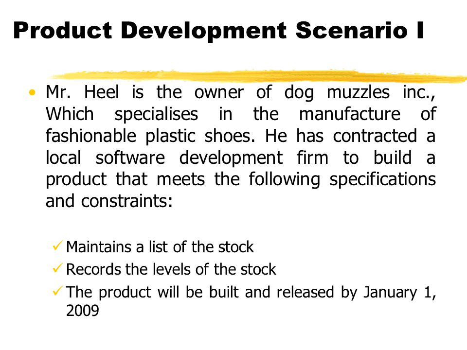 Product Development Scenario I Mr. Heel is the owner of dog muzzles inc., Which specialises in the manufacture of fashionable plastic shoes. He has co
