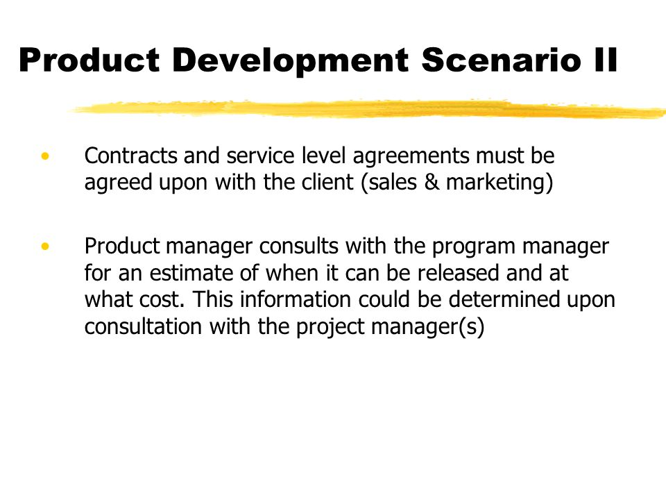 Product Development Scenario II Contracts and service level agreements must be agreed upon with the client (sales & marketing) Product manager consult