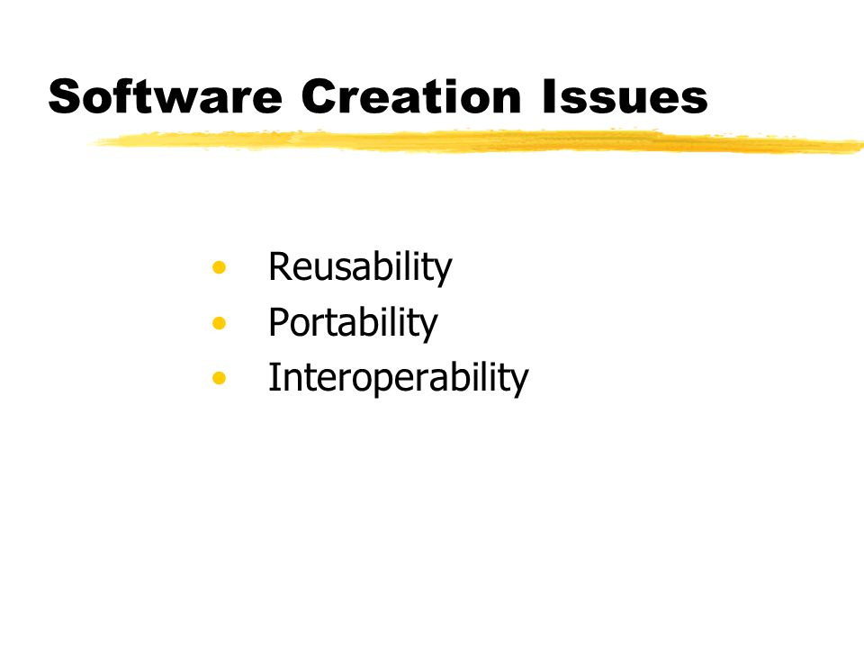 Software Creation Issues Reusability Portability Interoperability