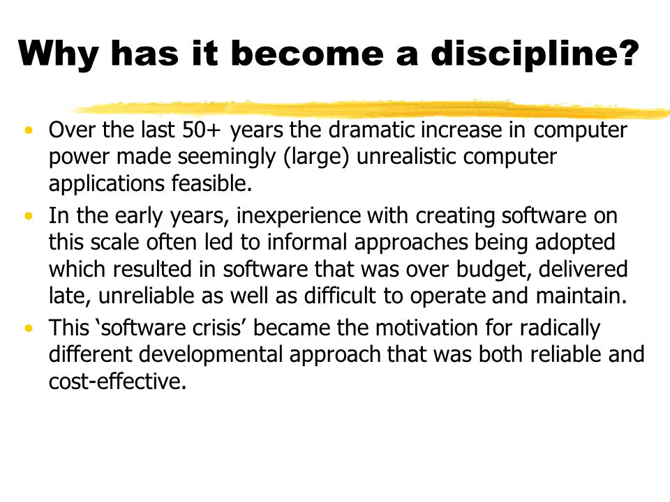 Why has it become a discipline? Over the last 50+ years the dramatic increase in computer power made seemingly (large) unrealistic computer applicatio