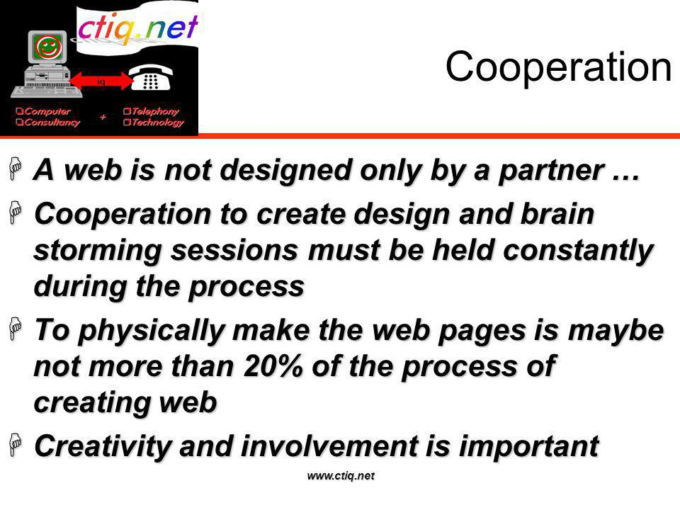 www.ctiq.net Cooperation A web is not designed only by a partner … A web is not designed only by a partner … Cooperation to create design and brain st