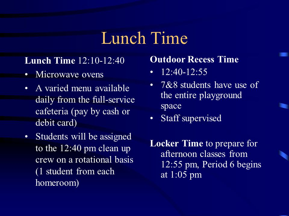Lunch Time Lunch Time 12:10-12:40 Microwave ovens A varied menu available daily from the full-service cafeteria (pay by cash or debit card) Students w