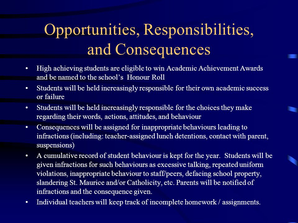 Opportunities, Responsibilities, and Consequences High achieving students are eligible to win Academic Achievement Awards and be named to the schools
