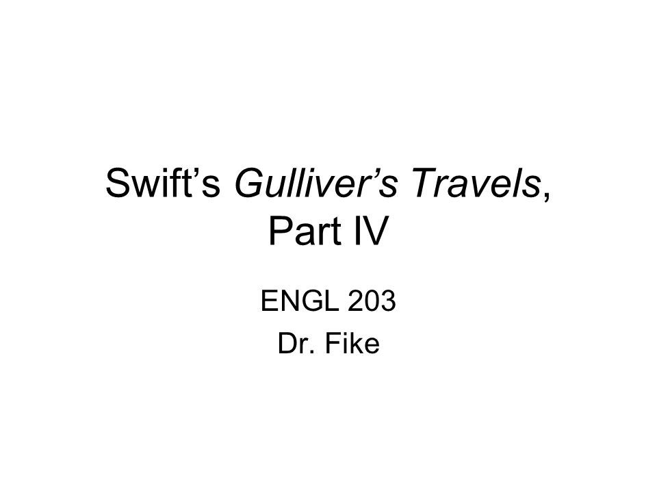 Swifts Gullivers Travels, Part IV ENGL 203 Dr. Fike