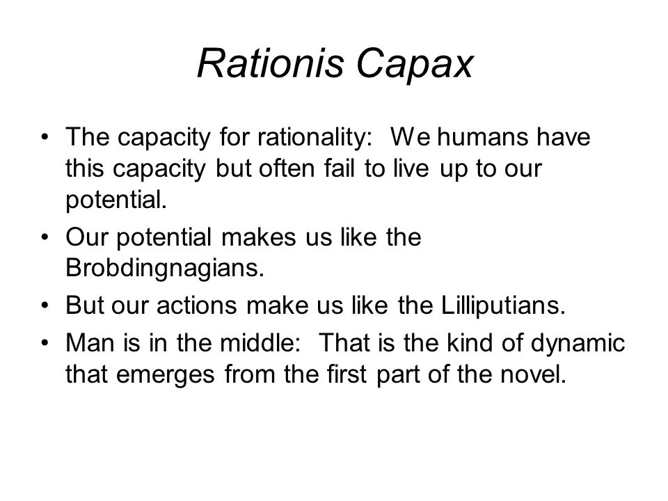 Rationis Capax The capacity for rationality: We humans have this capacity but often fail to live up to our potential.