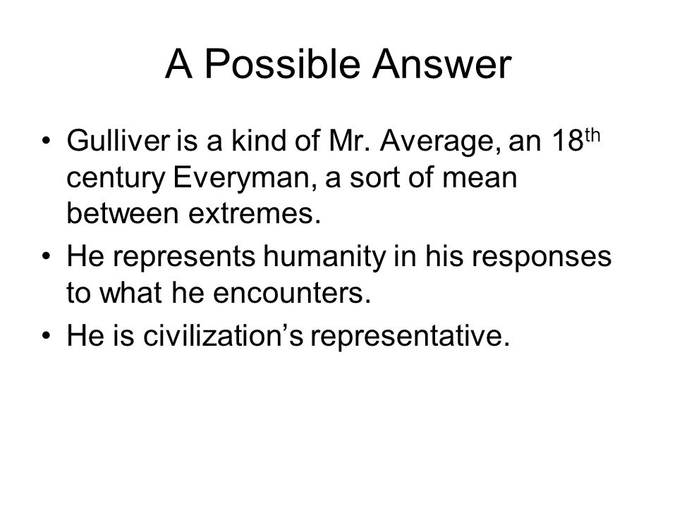 A Possible Answer Gulliver is a kind of Mr.