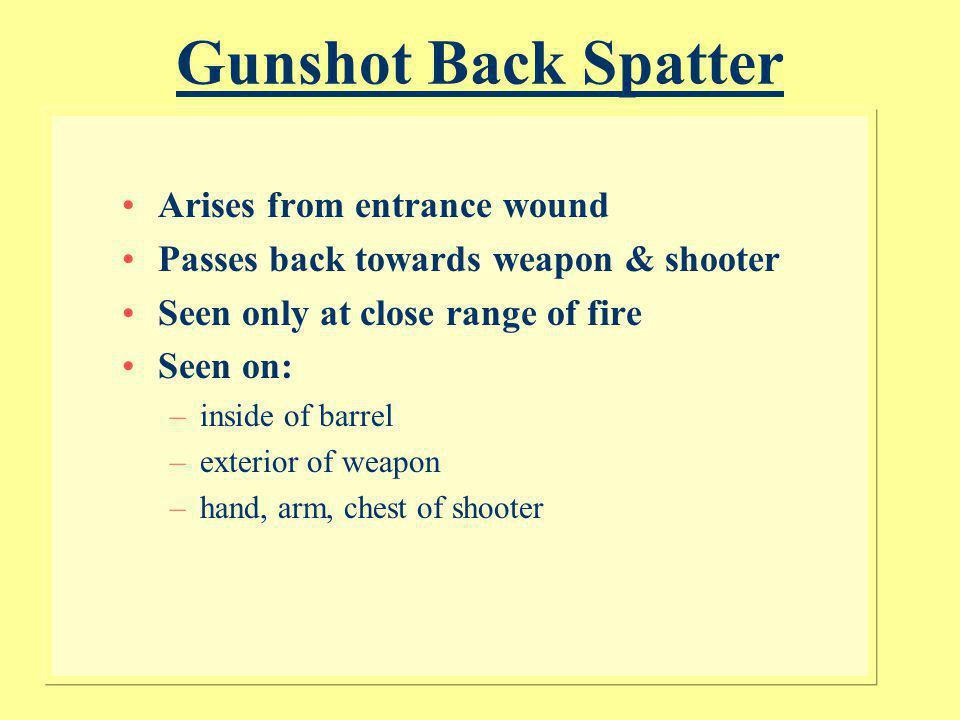 Gunshot: Back & Forward Spatter Bloodstained foam held just above target surface. Back spatter on entry Forward spatter on exit bullet Bullet passing
