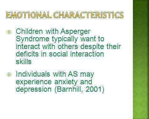 Children with Asperger Syndrome typically want to interact with others despite their deficits in social interaction skills Individuals with AS may exp