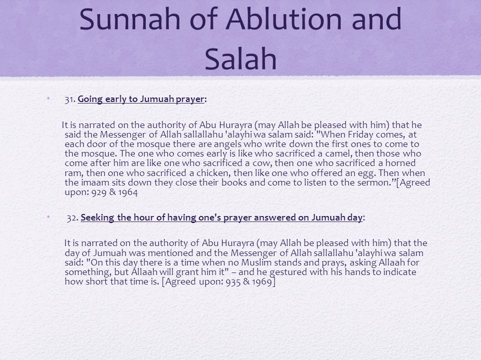 Sunnah of Ablution and Salah 31. Going early to Jumuah prayer: It is narrated on the authority of Abu Hurayra (may Allah be pleased with him) that he