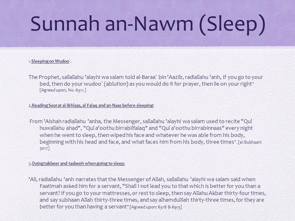 Sunnah an-Nawm (Sleep) 1.Sleeping on Wudoo`. The Prophet, sallallahu 'alayhi wa salam told al-Baraa` bin 'Aazib, radiallahu 'anh, If you go to your be
