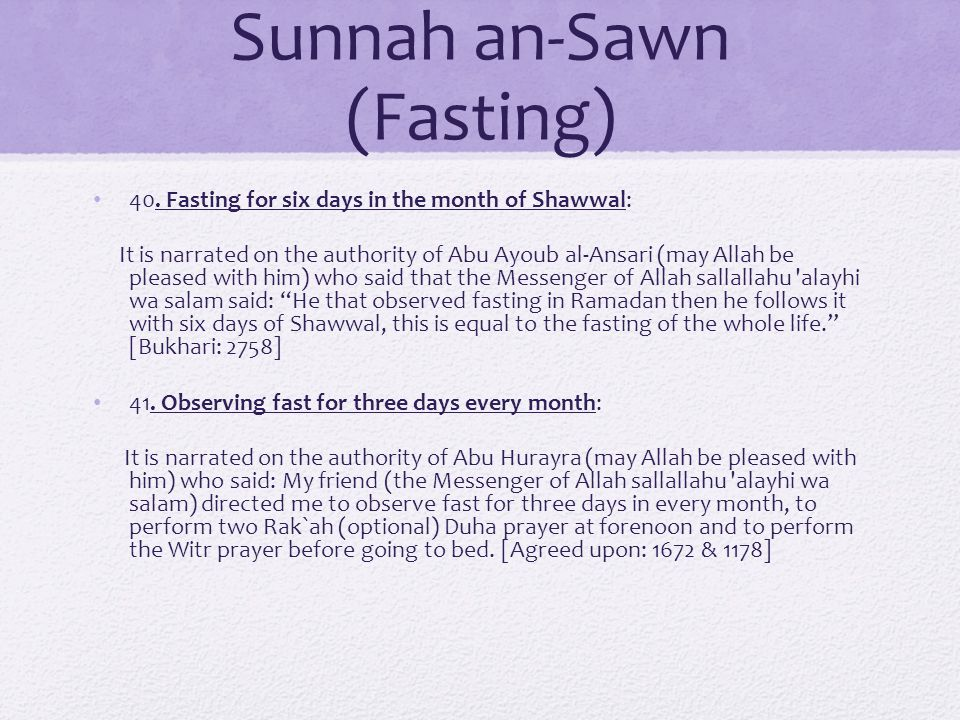 Sunnah an-Sawn (Fasting) 40. Fasting for six days in the month of Shawwal: It is narrated on the authority of Abu Ayoub al-Ansari (may Allah be please