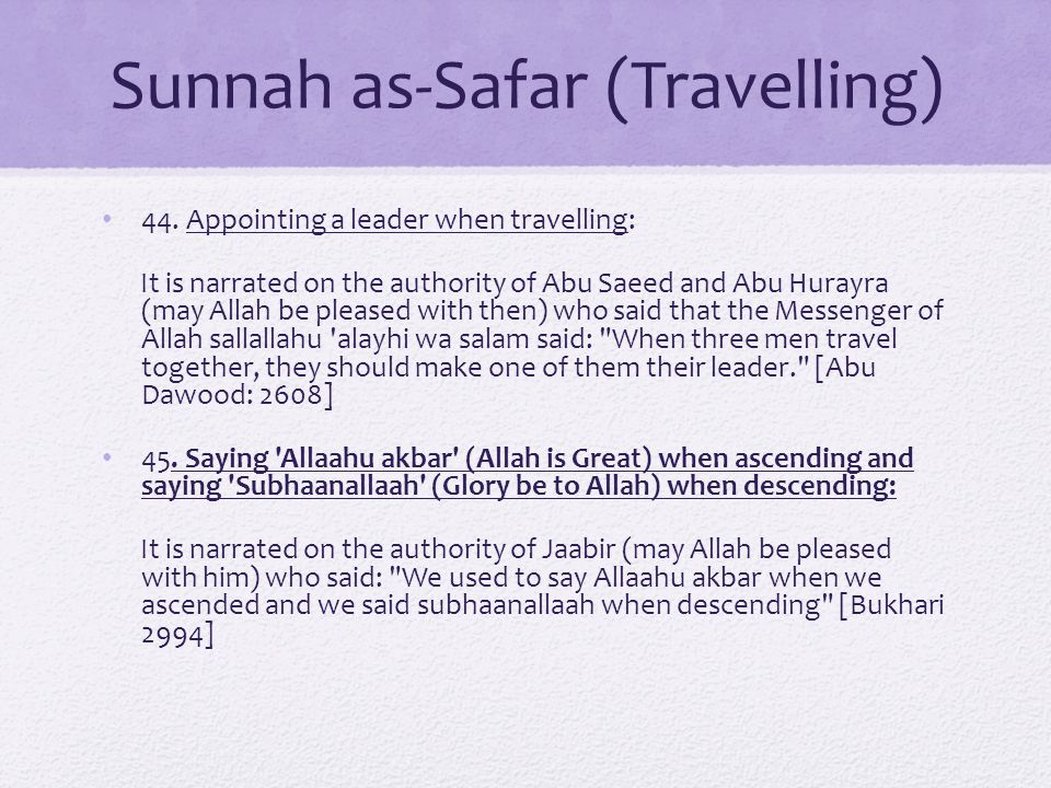 Sunnah as-Safar (Travelling) 44. Appointing a leader when travelling: It is narrated on the authority of Abu Saeed and Abu Hurayra (may Allah be pleas