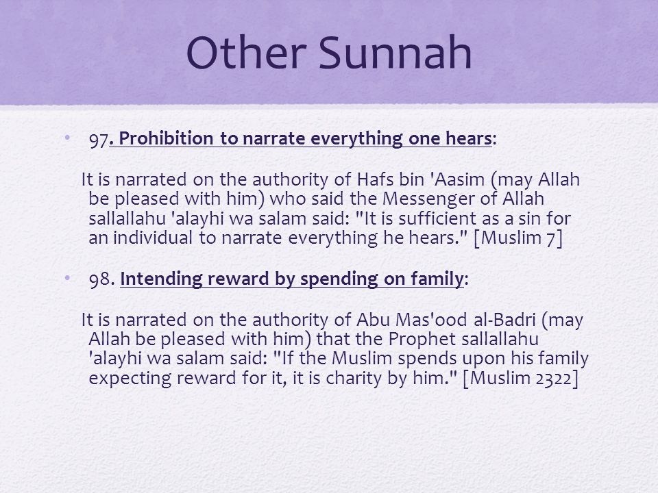 Other Sunnah 97. Prohibition to narrate everything one hears: It is narrated on the authority of Hafs bin 'Aasim (may Allah be pleased with him) who s