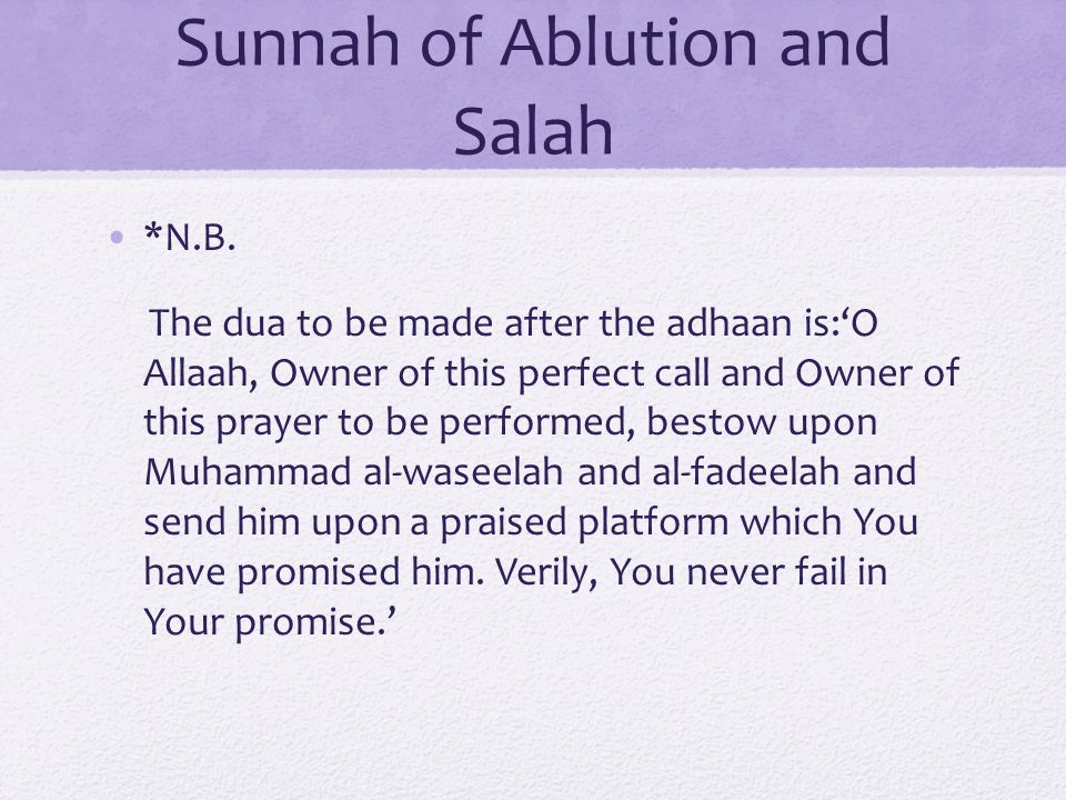 Sunnah of Ablution and Salah *N.B. The dua to be made after the adhaan is:O Allaah, Owner of this perfect call and Owner of this prayer to be performe