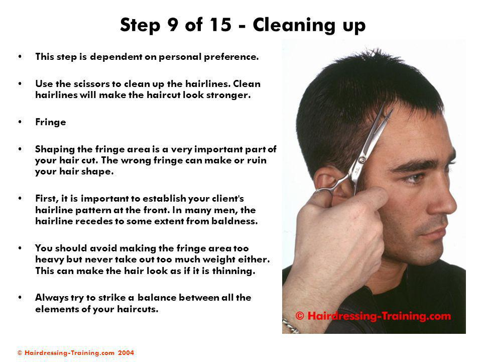 © Hairdressing-Training.com 2004 Step 9 of 15 - Cleaning up This step is dependent on personal preference. Use the scissors to clean up the hairlines.