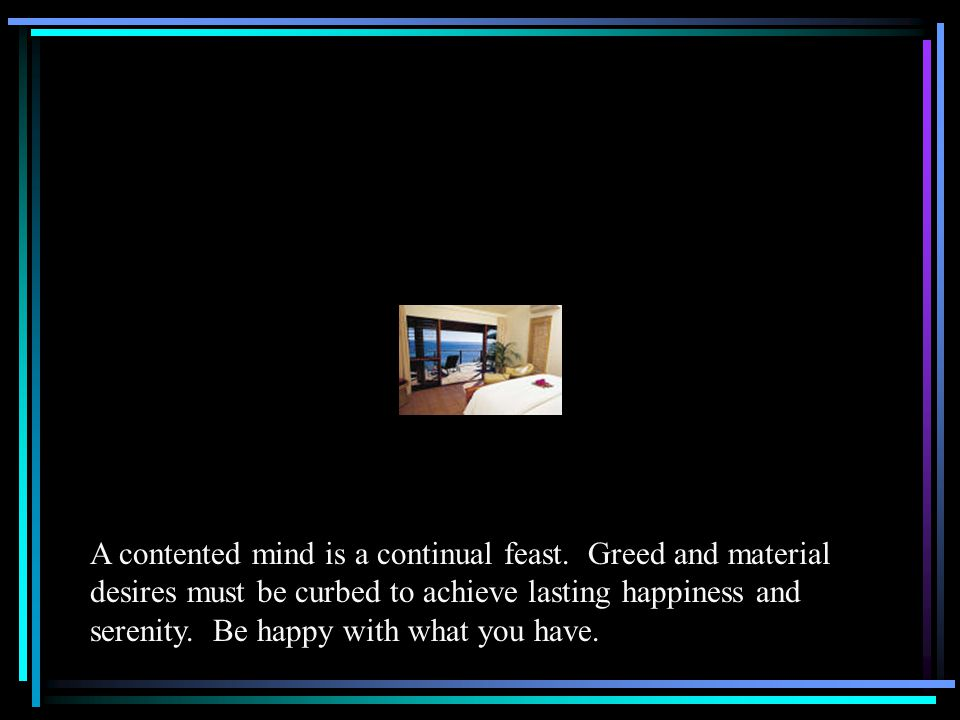 A contented mind is a continual feast.