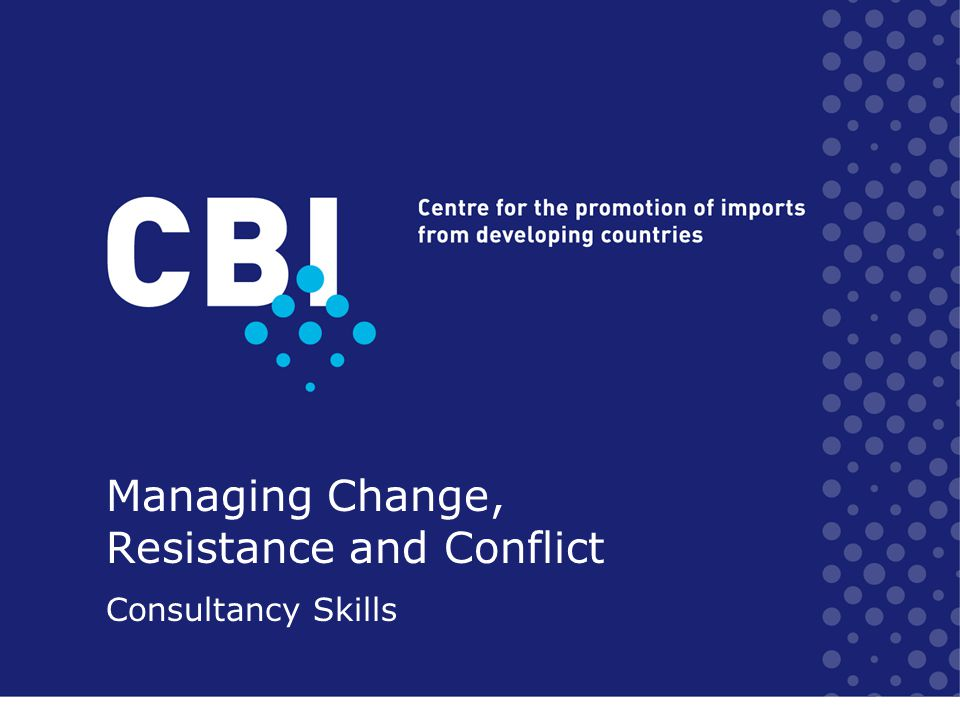 Objectives To understand how to be proactive in managing change and reducing resistance To understand the good and bad sides of conflict