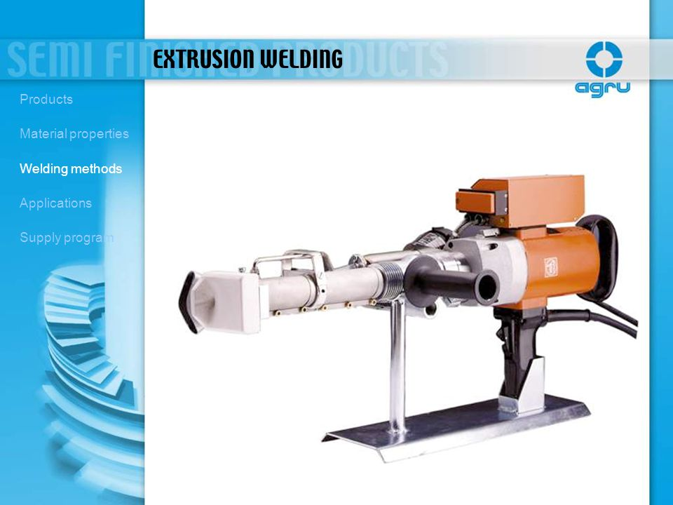EXTRUSION WELDING Products Material properties Welding methods Applications Supply program