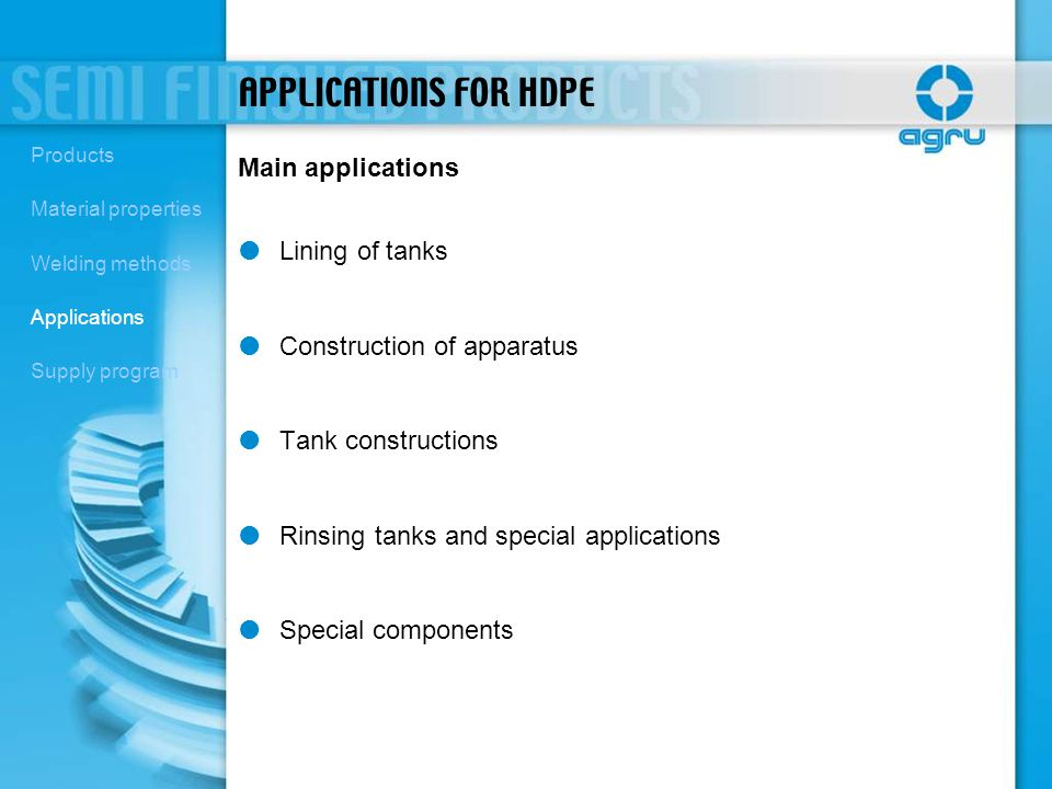 Main applications APPLICATIONS FOR HDPE Lining of tanks Construction of apparatus Tank constructions Rinsing tanks and special applications Special co