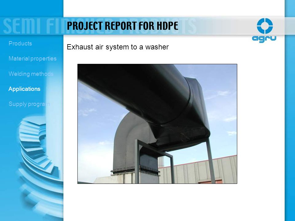Exhaust air system to a washer PROJECT REPORT FOR HDPE Products Material properties Welding methods Applications Supply program