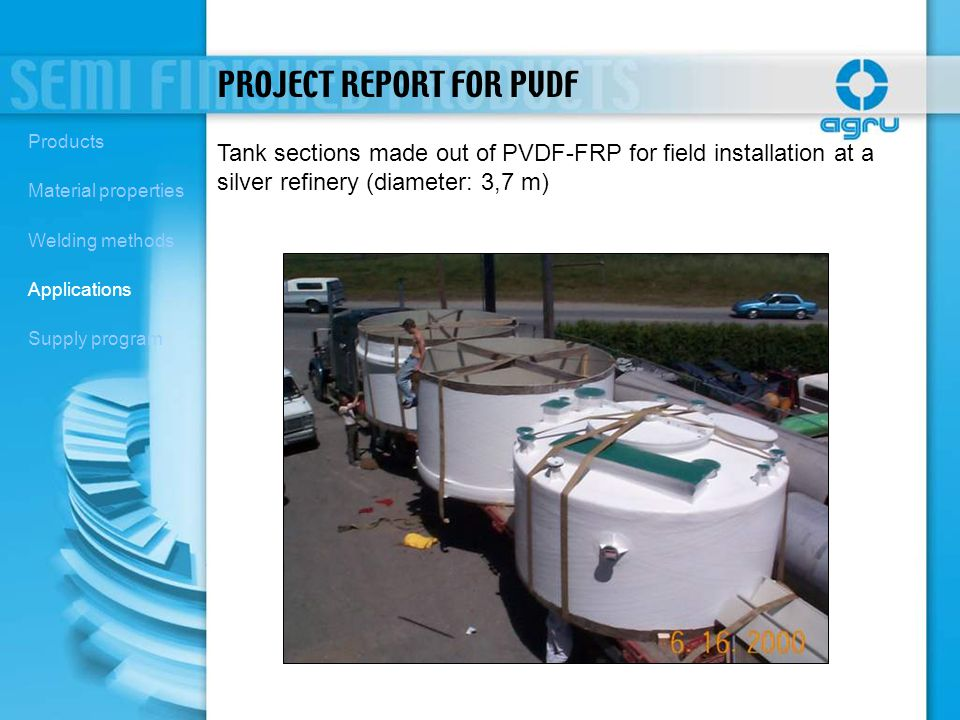 Tank sections made out of PVDF-FRP for field installation at a silver refinery (diameter: 3,7 m) PROJECT REPORT FOR PVDF Products Material properties