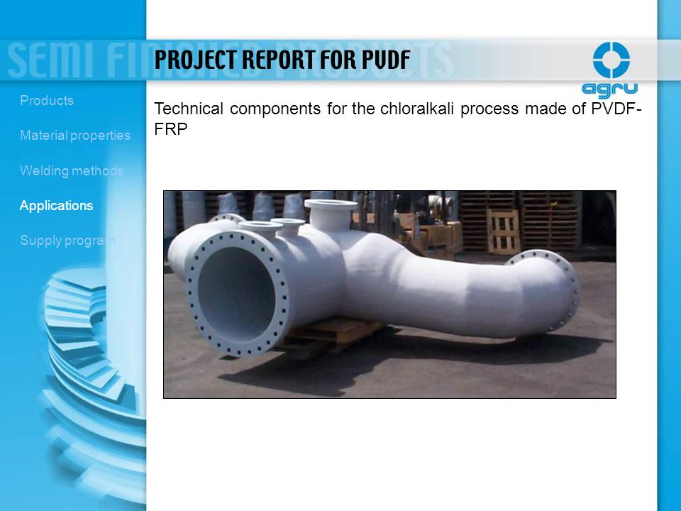 Technical components for the chloralkali process made of PVDF- FRP PROJECT REPORT FOR PVDF Products Material properties Welding methods Applications S