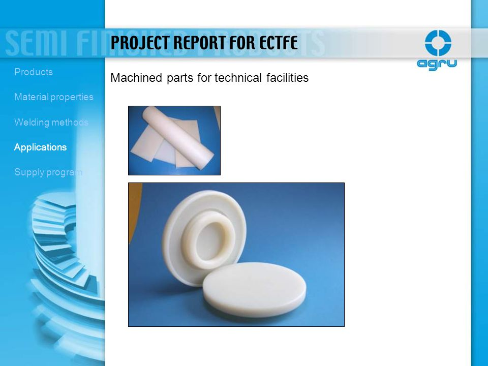Machined parts for technical facilities PROJECT REPORT FOR ECTFE Products Material properties Welding methods Applications Supply program