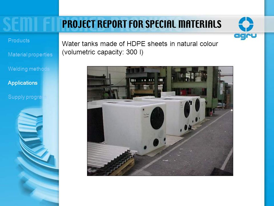 Water tanks made of HDPE sheets in natural colour (volumetric capacity: 300 l) PROJECT REPORT FOR SPECIAL MATERIALS Products Material properties Weldi