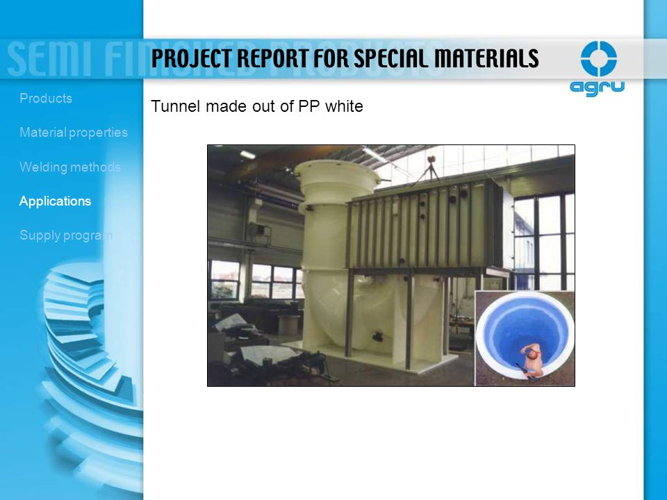 Tunnel made out of PP white PROJECT REPORT FOR SPECIAL MATERIALS Products Material properties Welding methods Applications Supply program