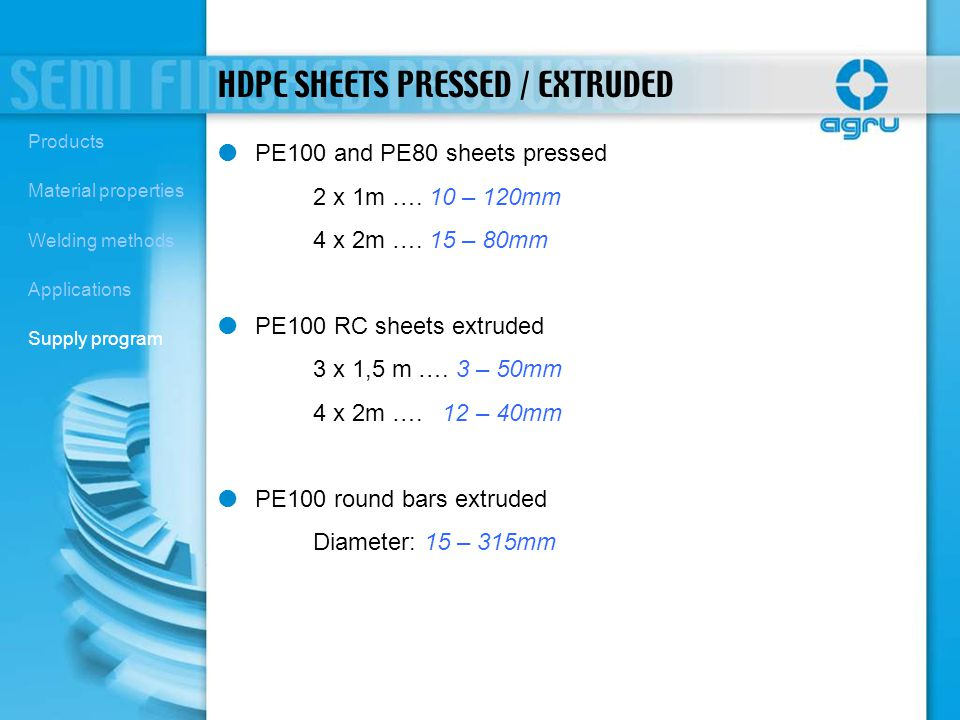HDPE SHEETS PRESSED / EXTRUDED PE100 and PE80 sheets pressed 2 x 1m …. 10 – 120mm 4 x 2m …. 15 – 80mm PE100 RC sheets extruded 3 x 1,5 m …. 3 – 50mm 4