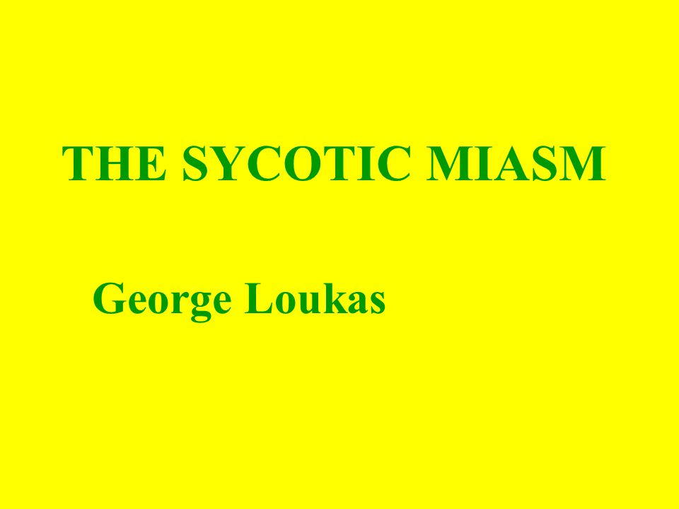 THE SYCOTIC MIASM George Loukas