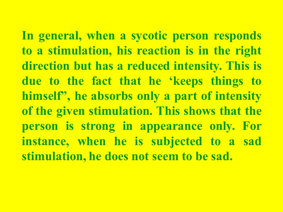 In general, when a sycotic person responds to a stimulation, his reaction is in the right direction but has a reduced intensity.