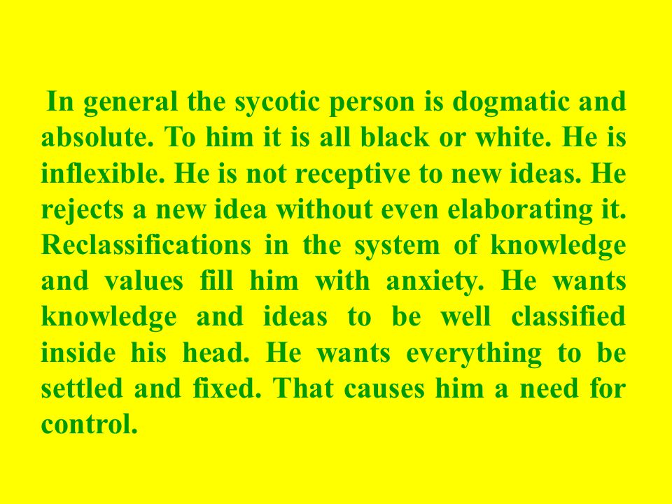 In general the sycotic person is dogmatic and absolute.