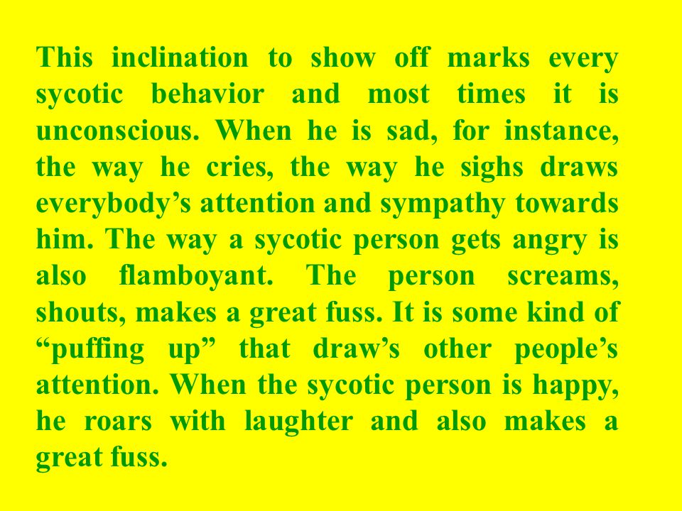 This inclination to show off marks every sycotic behavior and most times it is unconscious.