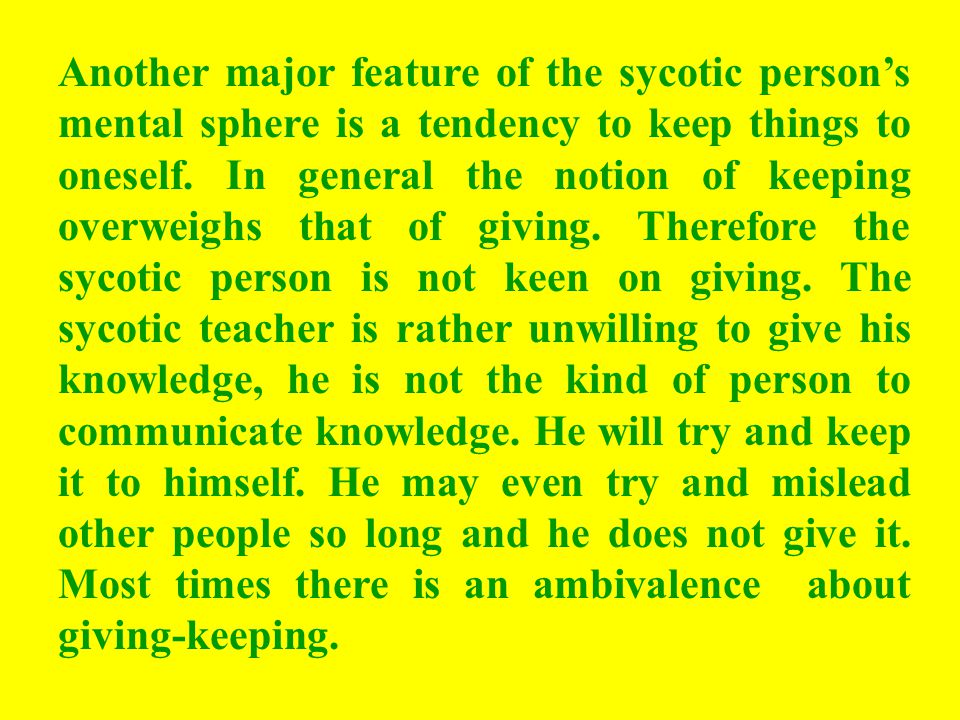 Another major feature of the sycotic persons mental sphere is a tendency to keep things to oneself.