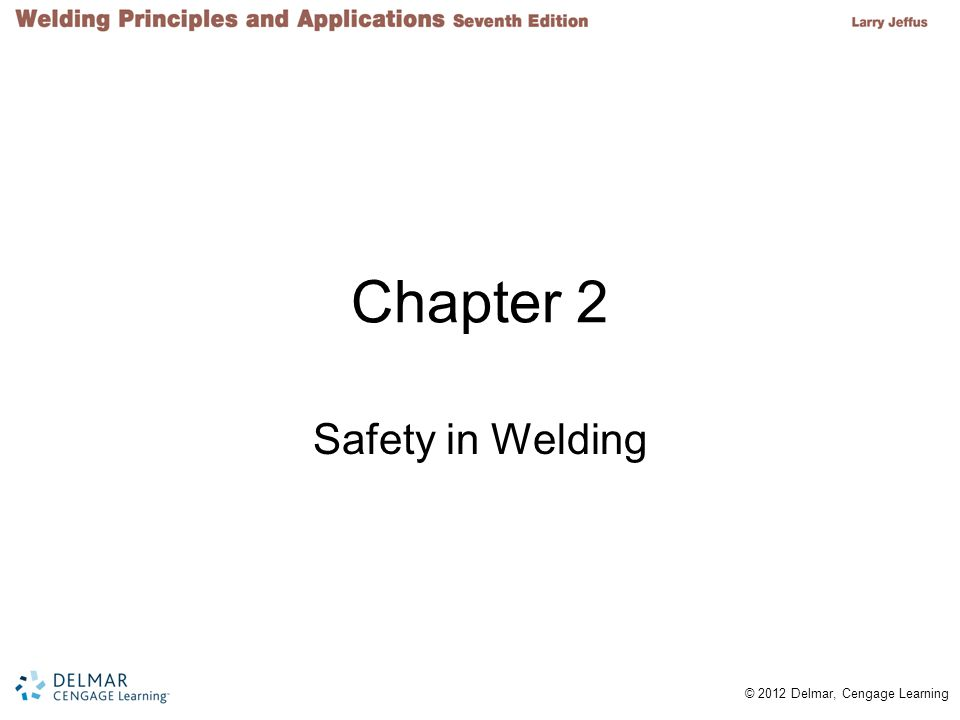 © 2012 Delmar, Cengage Learning Chapter 2 Safety in Welding