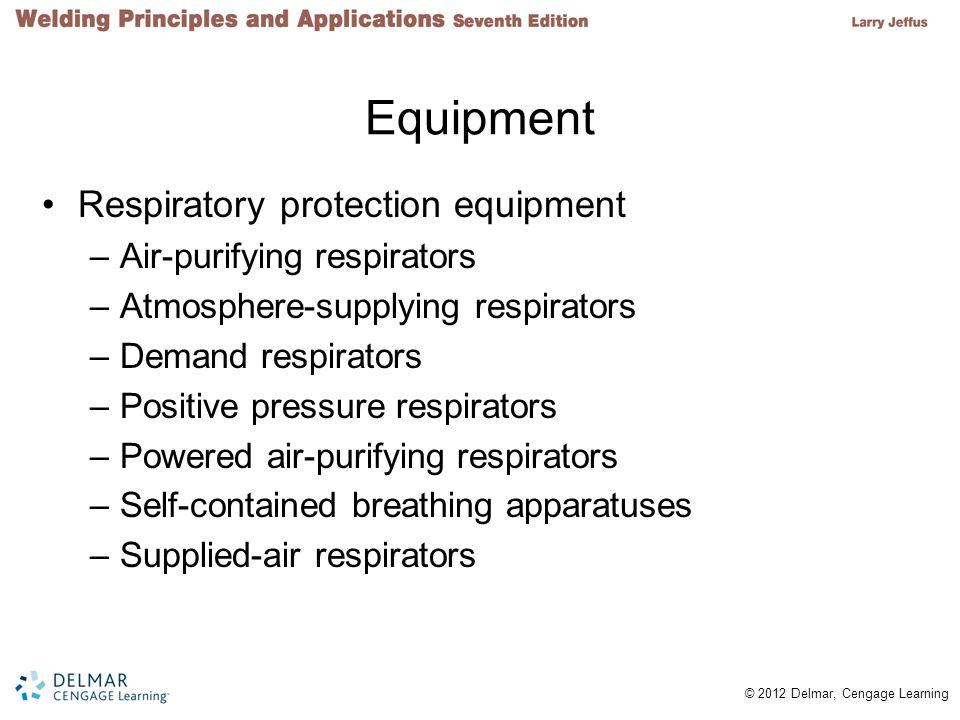 © 2012 Delmar, Cengage Learning Equipment Respiratory protection equipment –Air-purifying respirators –Atmosphere-supplying respirators –Demand respir