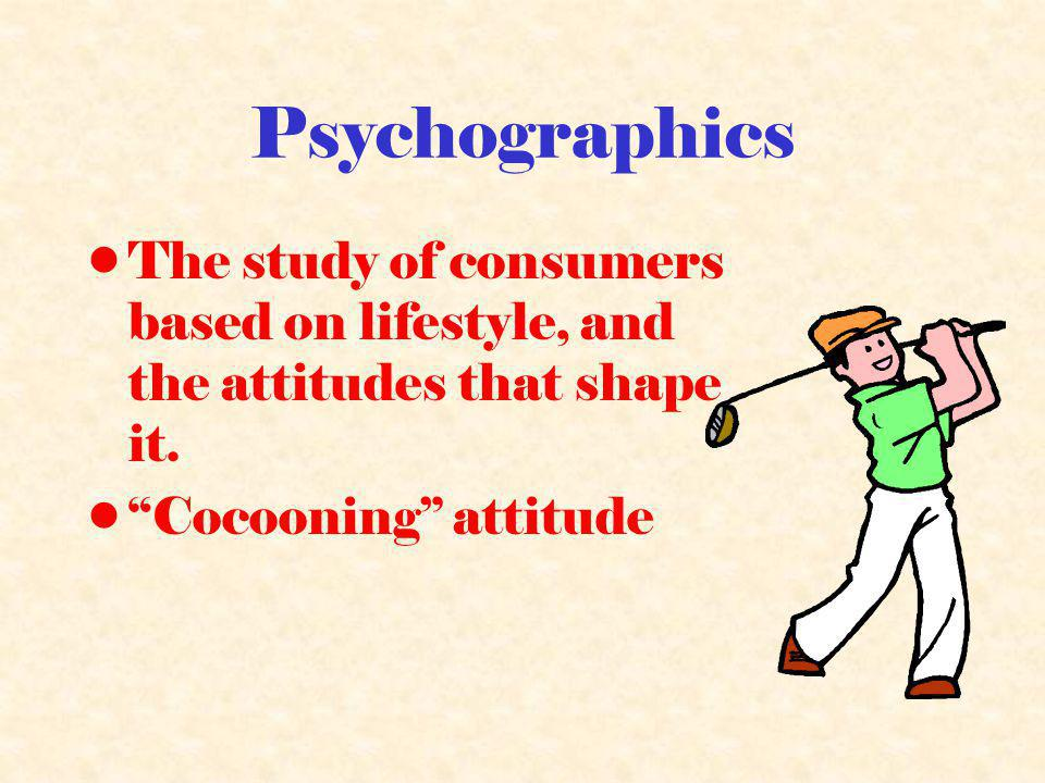 Psychographics The study of consumers based on lifestyle, and the attitudes that shape it.