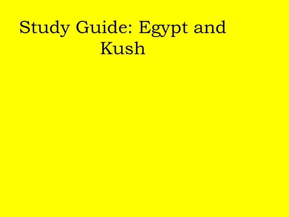 Study Guide: Egypt and Kush