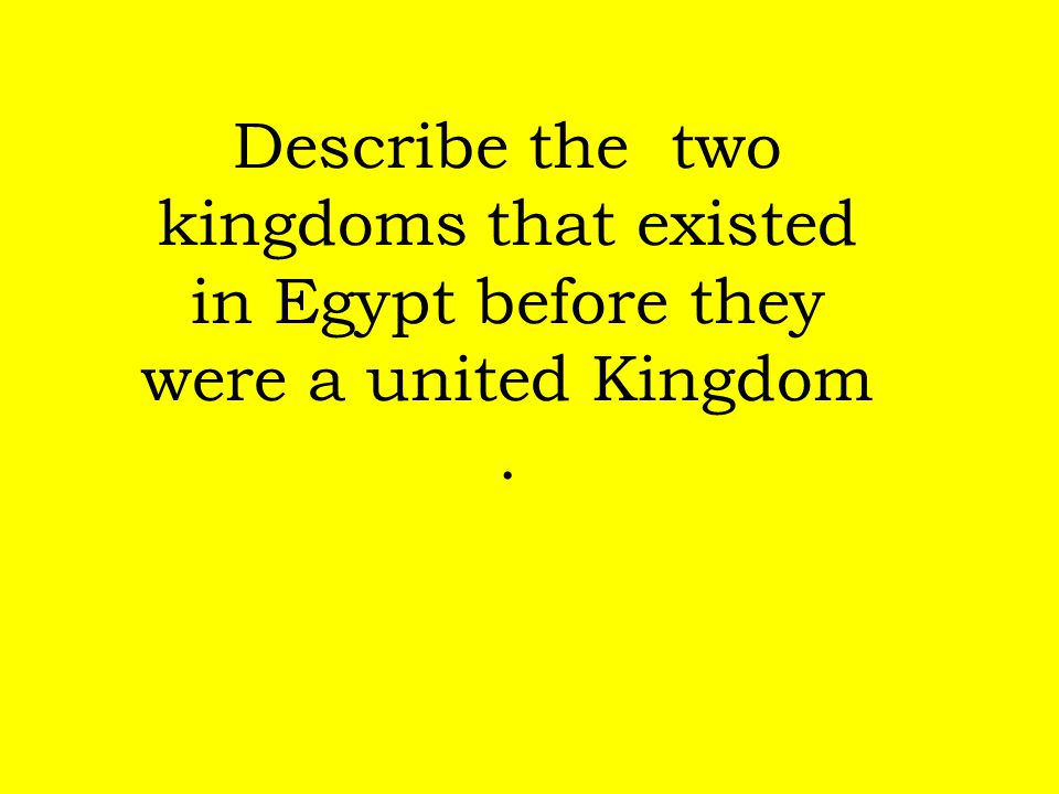 Describe the two kingdoms that existed in Egypt before they were a united Kingdom.