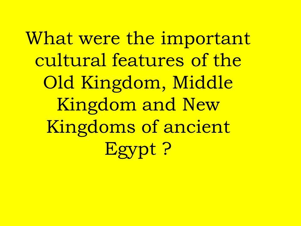 What were the important cultural features of the Old Kingdom, Middle Kingdom and New Kingdoms of ancient Egypt ?