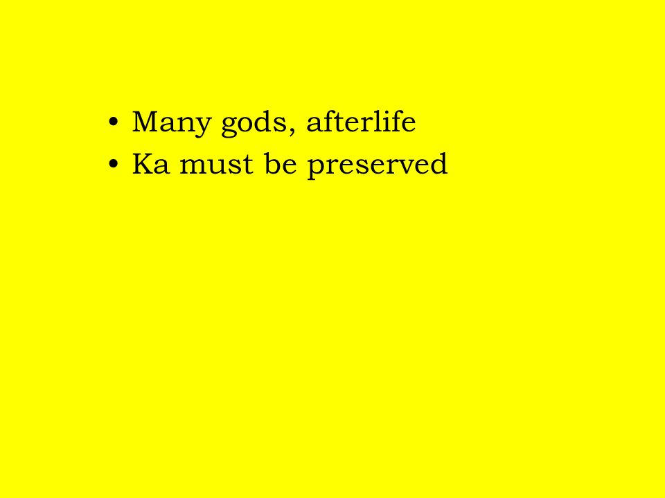 Many gods, afterlife Ka must be preserved