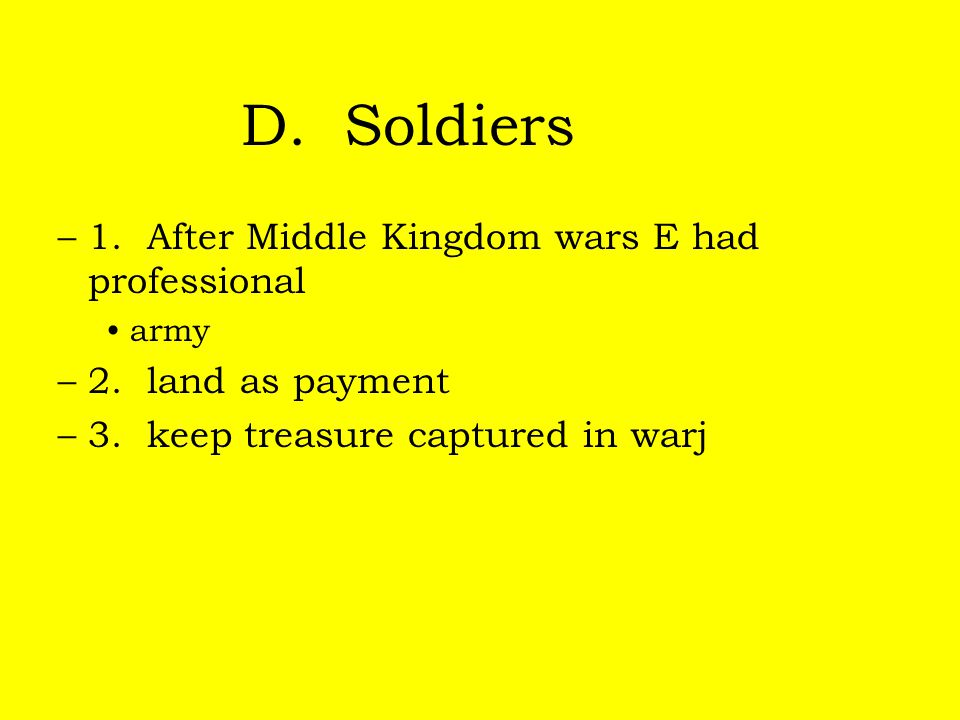 D. Soldiers –1. After Middle Kingdom wars E had professional army –2. land as payment –3. keep treasure captured in warj
