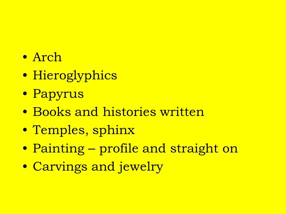 Arch Hieroglyphics Papyrus Books and histories written Temples, sphinx Painting – profile and straight on Carvings and jewelry