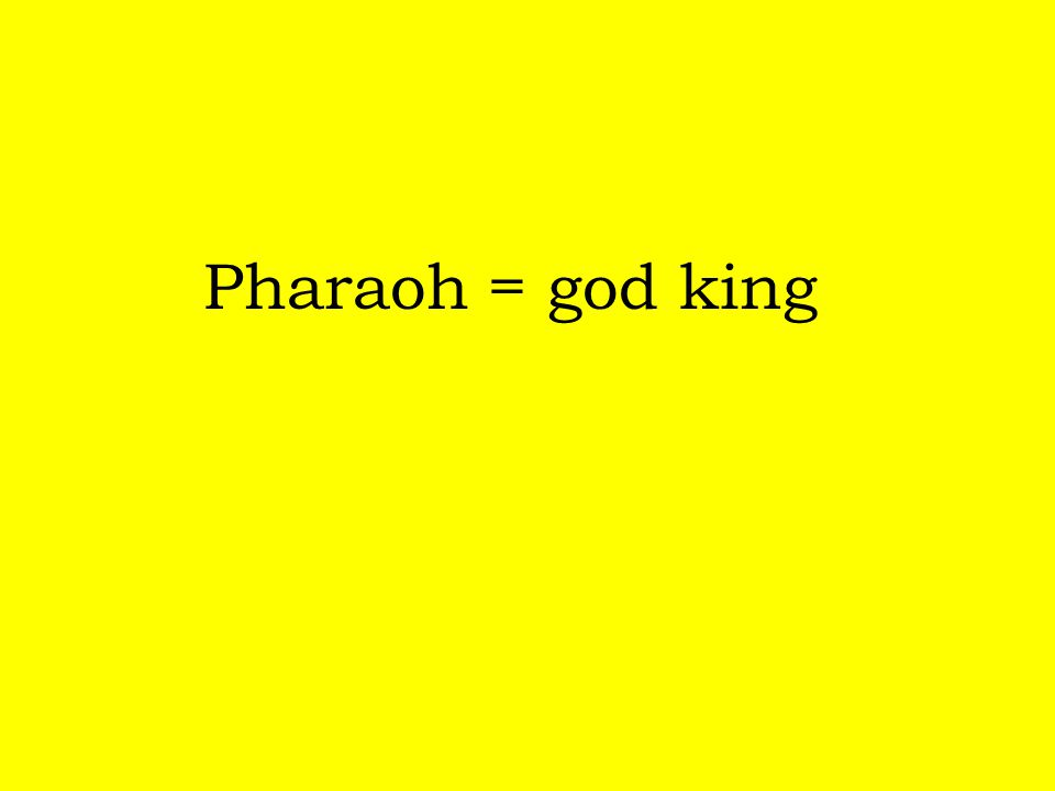 Pharaoh = god king