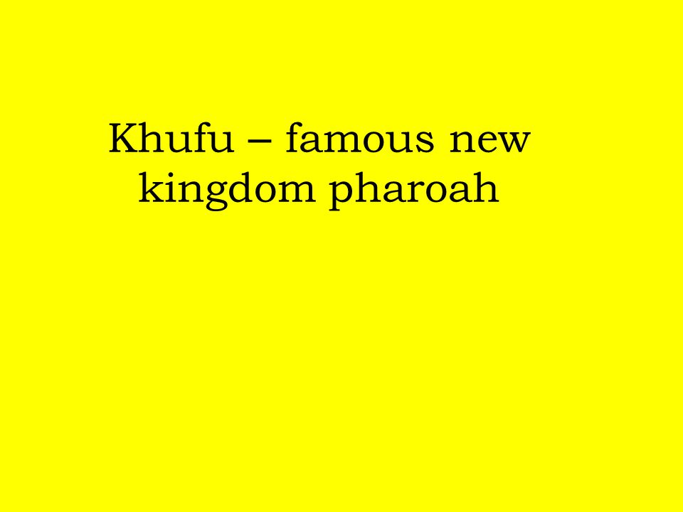 Khufu – famous new kingdom pharoah