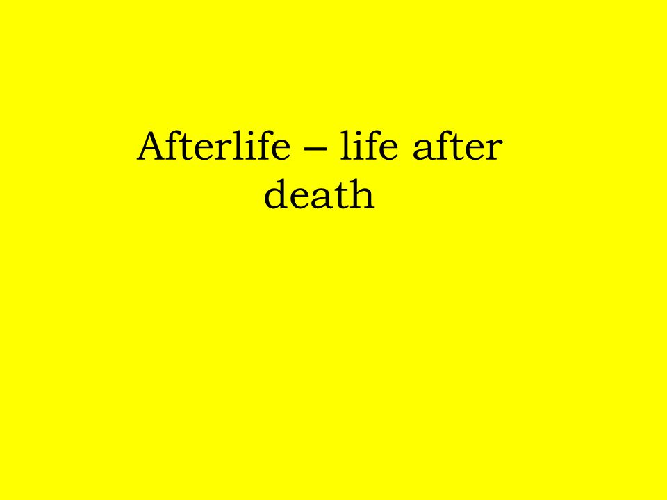 Afterlife – life after death