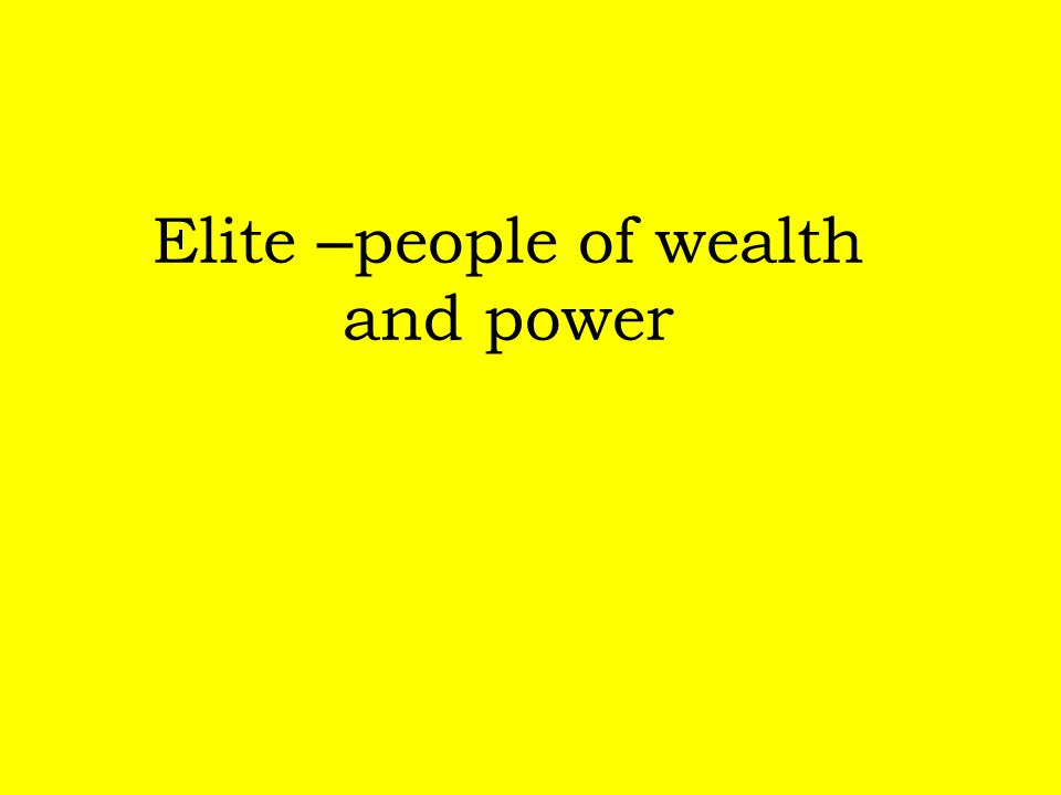 Elite – people of wealth and power